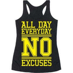 All Day Everyday NO Excuses Racerback Tank from LookHUMAN