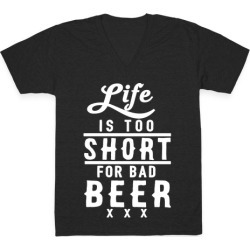 Life Is Too Short For Bad Beer V-Neck T-Shirt from LookHUMAN
