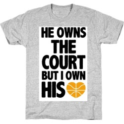 He Owns the Court (Basketball) T-Shirt from LookHUMAN