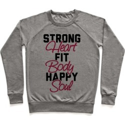 Strong Heart Fit Body Happy Soul Pullover from LookHUMAN