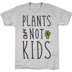 Plants Not Kids T-Shirt from LookHUMAN