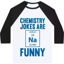 Chemistry Jokes Are Sodium Funny Baseball Tee from LookHUMAN