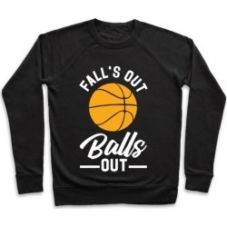 Falls Out Balls Out Basketball Pullover from LookHUMAN