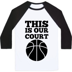 This Is Our Court (Basketball) Baseball Tee from LookHUMAN