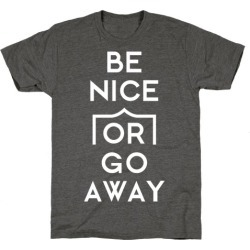 Be Nice Or Go Away T-Shirt from LookHUMAN