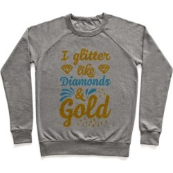 I Glitter Like Diamonds and Gold Pullover from LookHUMAN