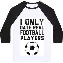 I Only Date Real Football Players Baseball Tee from LookHUMAN