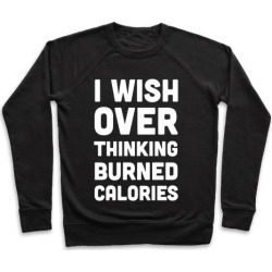 I Wish Overthinking Burned Calories Pullover from LookHUMAN