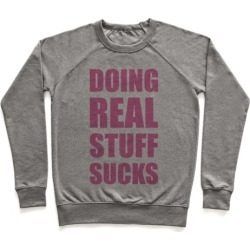 Doing Real Stuff Sucks Pullover from LookHUMAN