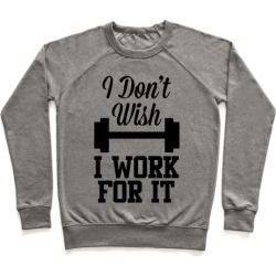 I Don't Wish, I Work For It Pullover from LookHUMAN