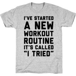 I've Started A New Workout Routine T-Shirt from LookHUMAN