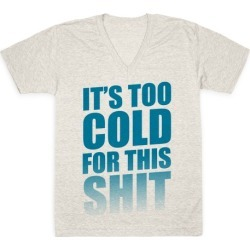 It's too Cold for this Shit! V-Neck T-Shirt from LookHUMAN