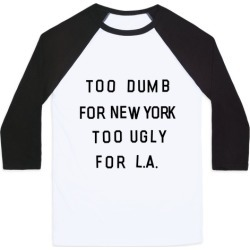 Too Dumb For New York, Too Ugly for L.A. Baseball Tee from LookHUMAN