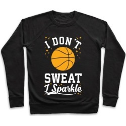 I Don't Sweat I Sparkle Basketball Pullover from LookHUMAN