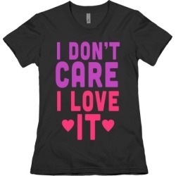 I Love It T-Shirt from LookHUMAN
