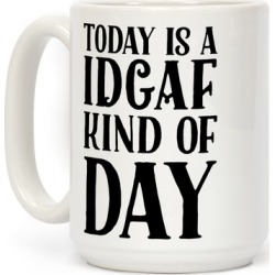 Today Is A IDGAF Kind Of Day Mug from LookHUMAN found on Bargain Bro Philippines from LookHUMAN for $17.99
