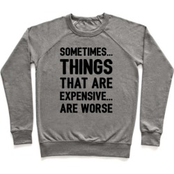 Sometimes Things That Are Expensive Are Worse Pullover from LookHUMAN