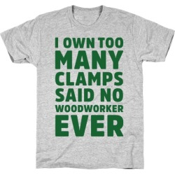 No Woodworker Ever T-Shirt from LookHUMAN