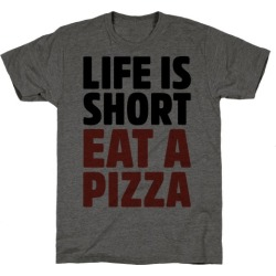 Life Is Short Eat A Pizza T-Shirt from LookHUMAN