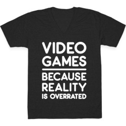 Video Games Because Reality Is Overrated V-Neck T-Shirt from LookHUMAN
