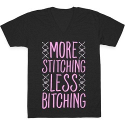 More Stitching Less Bitching V-Neck T-Shirt from LookHUMAN