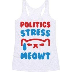 Politics Stress Meowt Racerback Tank from LookHUMAN