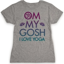 Om My Gosh I Love Yoga T-Shirt from LookHUMAN
