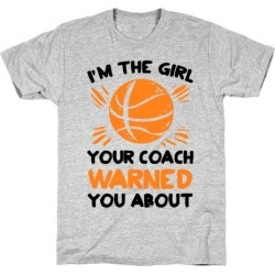 I'm The Girl Your Coach Warned You About (Basketball) T-Shirt from LookHUMAN