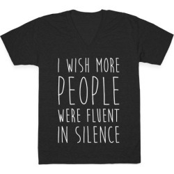 I Wish More People Were Fluent In Silence V-Neck T-Shirt from LookHUMAN