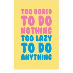 Too Bored To Do Nothing Too Lazy To Do Anything Poster from LookHUMAN found on Bargain Bro India from LookHUMAN for $15.00