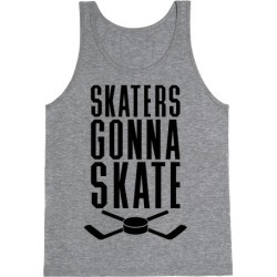 Skaters Gonna Skate Tank Top from LookHUMAN