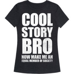 Cool Story Bro (Now Make Me An Equal Member Of Society) T-Shirt from LookHUMAN found on Bargain Bro Philippines from LookHUMAN for $25.99