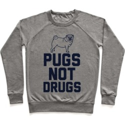 Pugs Not Drugs Pullover from LookHUMAN
