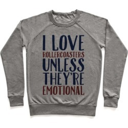 I Love Rollercoasters Unless They're Emotional Pullover from LookHUMAN