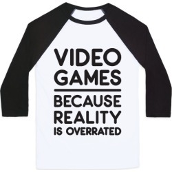 Video Games Because Reality Is Overrated Baseball Tee from LookHUMAN found on GamingScroll.com from LookHUMAN for $29.99