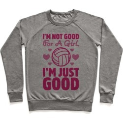 I'm Not Good For A Girl I'm Just Good Volleyball Pullover from LookHUMAN