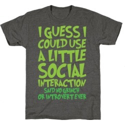 I Guess I Could Use A Little Social Interaction Grinch Quote Parody White Print T-Shirt from LookHUMAN