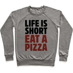 Life Is Short Eat A Pizza Pullover from LookHUMAN