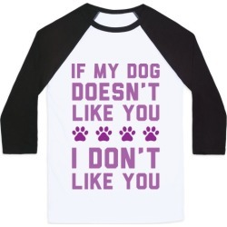 If My Dog Doesn't Like You I Don't Like You Baseball Tee from LookHUMAN found on Bargain Bro Philippines from LookHUMAN for $29.99