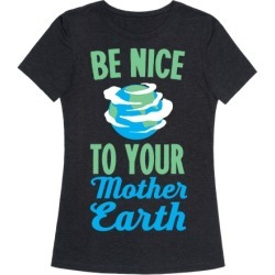 Be Nice to Your Mother Earth T-Shirt from LookHUMAN