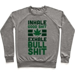 Inhale Good Sh*t, Exhale Bullsh*t Weed Pullover from LookHUMAN