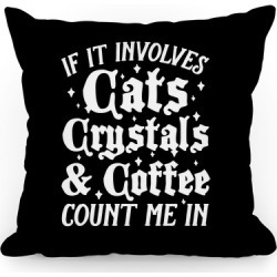 If It Involves Cats, Crystals & Coffee Count Me In Throw Pillow from LookHUMAN