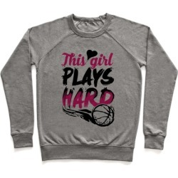 This Girl Plays Hard (Basketball) Pullover from LookHUMAN
