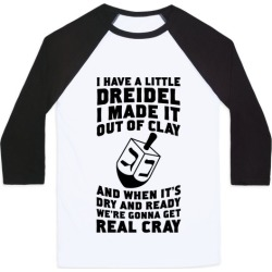 I Made A Little Dreidel, We're Gonna Get Real Cray Baseball Tee from LookHUMAN