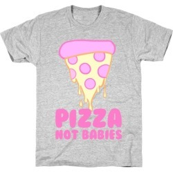 Pizza Not Babies T-Shirt from LookHUMAN found on Bargain Bro Philippines from LookHUMAN for $21.99