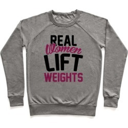 Real Women Lift Weights Pullover from LookHUMAN