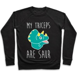 My Triceps Are Saur Pullover from LookHUMAN