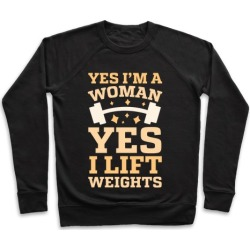 Yes I'm A Woman, Yes I Lift Weights Pullover from LookHUMAN