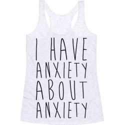I Have Anxiety About Anxiety Racerback Tank from LookHUMAN found on Bargain Bro Philippines from LookHUMAN for $25.99