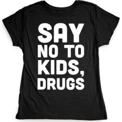 Say No to Kids, Drugs T-Shirt from LookHUMAN